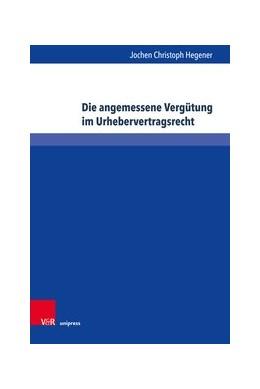 Abbildung von Hegener | Die angemessene Vergütung im Urhebervertragsrecht | 1. Auflage | 2019 | beck-shop.de