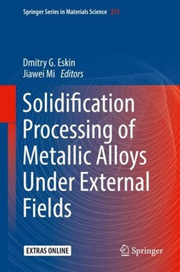Abbildung von Eskin / Mi | Solidification Processing of Metallic Alloys Under External Fields | 1. Auflage | 2018 | beck-shop.de