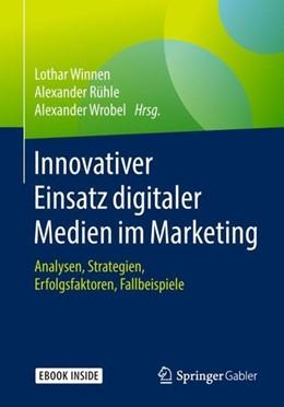 Abbildung von Winnen / Rühle / Wrobel   Innovativer Einsatz digitaler Medien im Marketing   1. Aufl. 2019   2018   Analysen, Strategien, Erfolgsf...