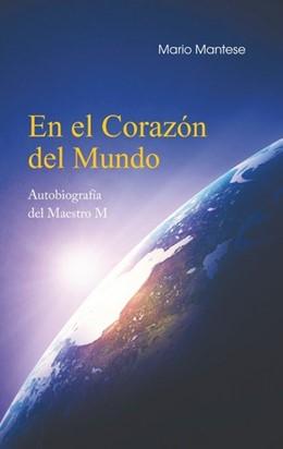 Abbildung von Mantese | En el Corazón del Mundo | 2018 | Autobiografía del Maestro M