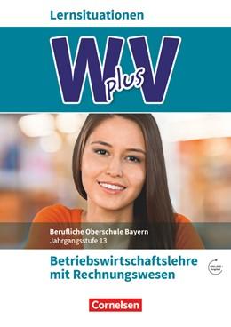 Abbildung von Abas / Braunschweig | W PLUS V - BWR - FOS/BOS Bayern Jahrgangsstufe 13 - Betriebswirtschaftslehre mit Rechnungswesen | 1. Auflage | 2019 | beck-shop.de