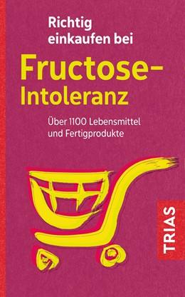 Abbildung von Schleip   Richtig einkaufen bei Fructose-Intoleranz   4. Auflage   2018   Über 1100 Lebensmittel und Fer...