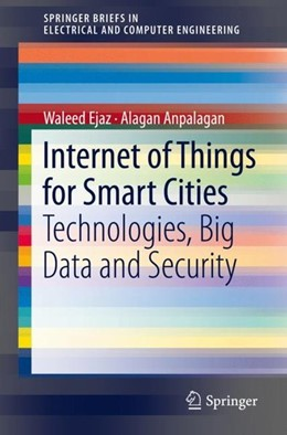 Abbildung von Ejaz / Anpalagan | Internet of Things for Smart Cities | 1st ed. 2019 | 2018 | Technologies, Big Data and Sec...