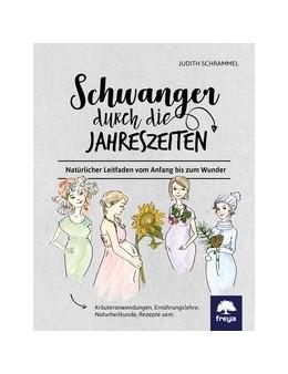 Abbildung von Schrammel | Schwanger durch die Jahreszeiten | 2019 | Naturheilkunde und Kräuteranwe...