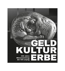 Abbildung von Mackert | GELDKULTURERBE. 300 Jahre Münzsammlung der UB Leipzig | 1. Auflage | 2018 | beck-shop.de