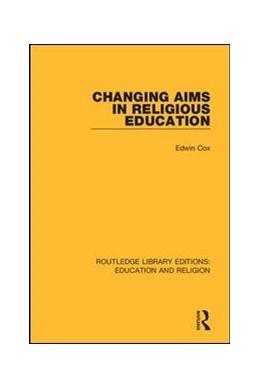Abbildung von Cox | Changing Aims in Religious Education | 1. Auflage | 2018 | 4 | beck-shop.de