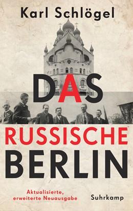 Abbildung von Schlögel   Das russische Berlin   Aktualisierte, erweiterte Neuausgabe   2019