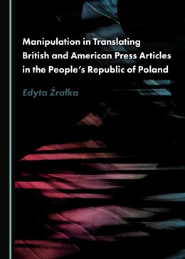 Abbildung von Manipulation in Translating British and American Press Articles in the People's Republic of Poland | 2018