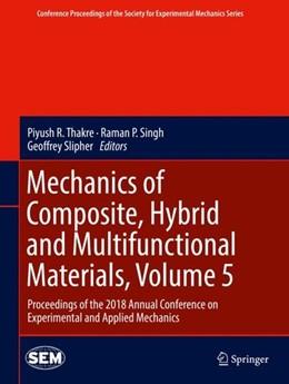 Abbildung von Thakre / Singh / Slipher | Mechanics of Composite, Hybrid and Multifunctional Materials, Volume 5 | 1st ed. 2019 | 2018 | Proceedings of the 2018 Annual...