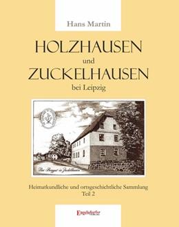 Abbildung von Martin   Holzhausen und Zuckelhausen bei Leipzig   2018   Heimatkundliche und ortsgeschi...
