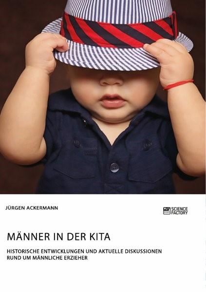 Männer in der Kita. Historische Entwicklungen und aktuelle Diskussionen rund um männliche Erzieher | Ackermann, 2018 | Buch (Cover)
