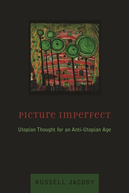 Abbildung von Jacoby | Picture Imperfect | 2005 | Utopian Thought for an Anti-Ut...
