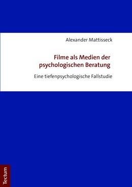 Abbildung von Mattisseck | Filme als Medien der psychologischen Beratung | 2018 | Eine tiefenpsychologische Fall...