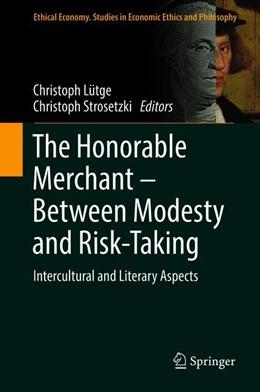 Abbildung von Lütge / Strosetzki | The Honorable Merchant – Between Modesty and Risk-Taking | 1. Auflage | 2019 | 56 | beck-shop.de