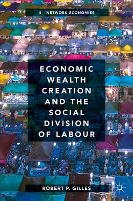 Abbildung von Gilles | Economic Wealth Creation and the Social Division of Labour | 1st ed. 2019 | 2019 | Volume II: Network Economies