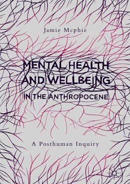 Abbildung von Mcphie | Mental Health and Wellbeing in the Anthropocene | 1st ed. 2019 | 2019 | A Posthuman Inquiry