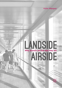 Abbildung von Marquez | Landside | Airside | 1st ed. 2019 | 2019 | Why Airports Are the Way They ...