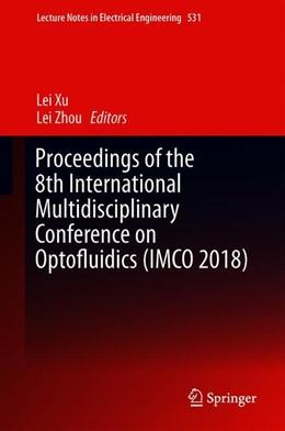 Abbildung von Xu / Zhou | Proceedings of the 8th International Multidisciplinary Conference on Optofluidics (IMCO 2018) | 1st ed. 2020 | 2020 | 531