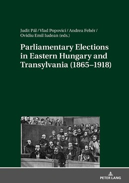 Abbildung von Popovici / Pal | Parliamentary Elections in Eastern Hungary and Transylvania (1865–1918) | 2018