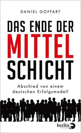 Abbildung von Goffart | Das Ende der Mittelschicht | 2019 | Abschied von einem deutschen E...
