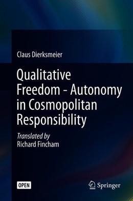 Abbildung von Dierksmeier | Qualitative Freedom - Autonomy in Cosmopolitan Responsibility | 1. Auflage | 2019 | beck-shop.de
