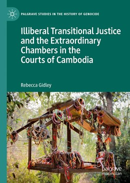 Abbildung von Gidley | Illiberal Transitional Justice and the Extraordinary Chambers in the Courts of Cambodia | 1st ed. 2019 | 2019