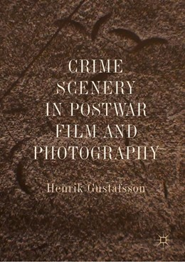Abbildung von Gustafsson | Crime Scenery in Postwar Film and Photography | 1. Auflage | 2019 | beck-shop.de