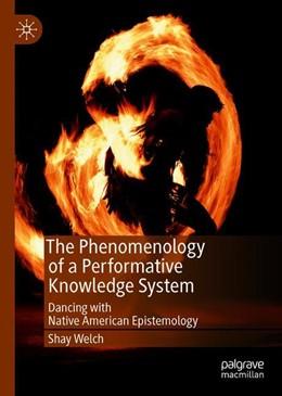 Abbildung von Welch | The Phenomenology of a Performative Knowledge System | 1. Auflage | 2019 | beck-shop.de