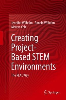 Abbildung von Wilhelm / Cole | Creating Project-Based STEM Environments | 1st ed. 2019 | 2019 | The REAL Way