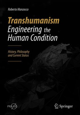 Abbildung von Manzocco | Transhumanism - Engineering the Human Condition | 1st ed. 2019 | 2019 | History, Philosophy and Curren...