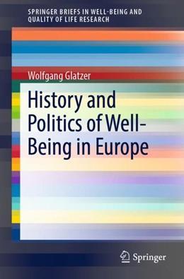 Abbildung von Glatzer   History and Politics of Well-Being in Europe   1st ed. 2019   2019
