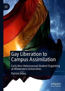 Abbildung von Dilley | Gay Liberation to Campus Assimilation | 1. Auflage | 2019 | beck-shop.de