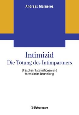 Abbildung von Marneros | Intimizid - Die Tötung des Intimpartners | 1. Nachdruck 2018 der 1. Aufl. 2012 | 2018 | Ursachen, Tatsituationen und f...