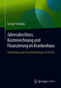 Abbildung von Schmola   Jahresabschluss, Kostenrechnung und Finanzierung im Krankenhaus   2019   Grundlagen und Zusammenhänge v...