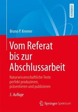 Abbildung von Kremer | Vom Referat bis zur Abschlussarbeit | 5., aktualisierte und erweiterte Aufl. 2018 | 2018 | Naturwissenschaftliche Texte p...