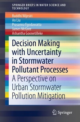 Abbildung von Wijesiri / Liu / Egodawatta | Decision Making with Uncertainty in Stormwater Pollutant Processes | 1st ed. 2019 | 2019 | A Perspective on Urban Stormwa...