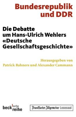 Abbildung von Bahners, Patrick / Cammann, Alexander   Bundesrepublik und DDR   2009   Die Debatte um Hans-Ulrich Weh...   1915