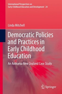 Abbildung von Mitchell   Democratic Policies and Practices in Early Childhood Education   1st ed. 2019   2018   An Aotearoa New Zealand Case S...