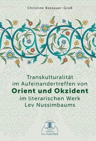 Transkulturalität im Aufeinandertreffen von Orient und Okzident im literarischen Werk Lev Nussimbaums | Bossauer, 2018 | Buch (Cover)