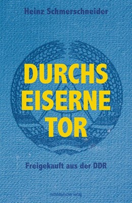 Abbildung von Schmerschneider   Durchs Eiserne Tor   2018   Freigekauft aus der DDR
