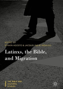 Abbildung von Agosto / Hidalgo | Latinxs, the Bible, and Migration | 1. Auflage | 2018 | beck-shop.de