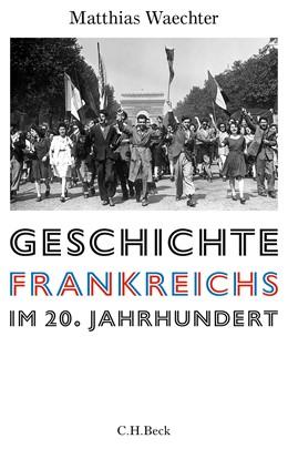 Abbildung von Waechter, Matthias | Geschichte Frankreichs im 20. Jahrhundert | 2019