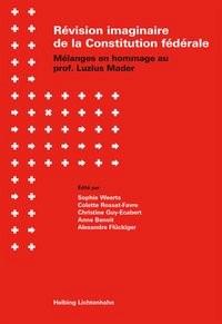 Abbildung von Weerts / Rossat-Favre / Guy-Ecabert / Benoit / Flückiger   Révision imaginaire de la Constitution fédérale   2018