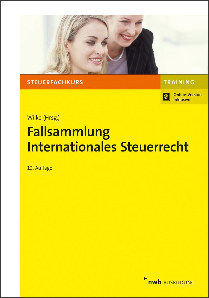 Fallsammlung Internationales Steuerrecht | Wilke | 13., überarbeitete Auflage. Online-Version inklusive., 2019 | Buch (Cover)