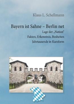 Abbildung von Schellmann | Bayern ist Sahne, Berlin net | 2018 | Lage der Nation Fakten, Erkenn...