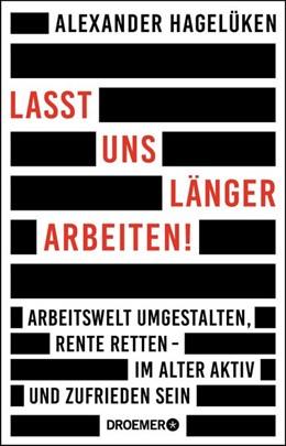 Abbildung von Hagelüken | Lasst uns länger arbeiten! | 2019 | Arbeitswelt umgestalten, Rente...