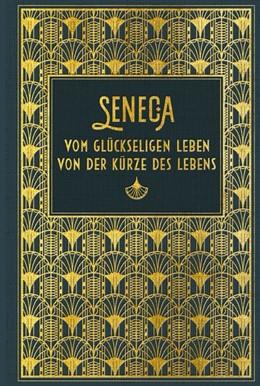 Abbildung von Seneca | Vom glückseligen Leben / Von der Kürze des Lebens | 1. Auflage | 2019 | beck-shop.de