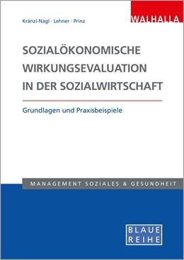 Abbildung von Kränzl-Nagl / Lehner / Prinz | Sozialökonomische Wirkungsevaluation in der Sozialwirtschaft | 2019 | Grundlagen und Praxisbeispiele