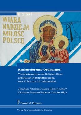 Abbildung von Gleixner / Hölzlwimmer / Preusse / Tricoire   Konkurrierende Ordnungen   2018   Verschränkungen von Religion, ...
