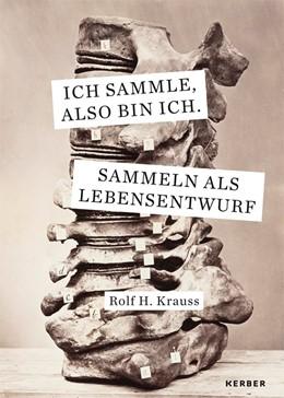 Abbildung von Krauss | Ich sammle, also bin ich. | 2019 | Sammeln als Lebensentwurf